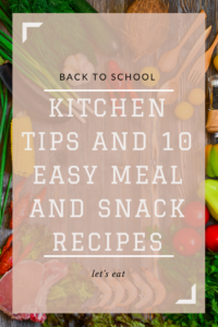 Back-to-School Month: Kitchen Tips and 10 Easy Meal and Snack Recipes