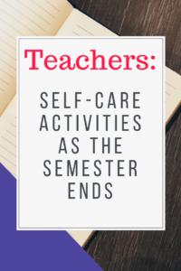 Teacher Self-Care Activities as the Semester Ends