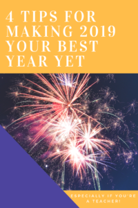 Four Tips for Making 2019 Your Best Year Yet